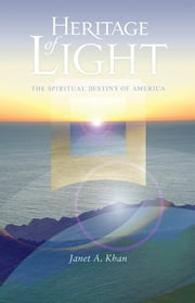 Heritage of Light - The Spiritual Destiny of America ebook by Janet Khan