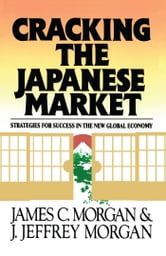 Cracking the Japanese Market - Strategies for Success in the New Global Economy ebook by James Morgan