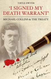 I Signed My Death Warrant: Michael Collins and the Treaty ebook by T. Ryle Dwyer