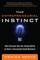 The Entrepreneurial Instinct: How Everyone Has the Innate Ability to Start a Successful Small Business ebook by Monica Mehta