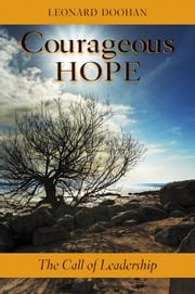 Courageous Hope: The Call of Leadership ebook by Leonard Doohan