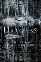 A Gathering Darkness - Thirteen Classic English Ghost Stories ebook by DH Lawrence, John Kendrick Bangs, Mary Elizabeth Braddon,...