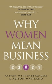 Why Women Mean Business - Understanding the Emergence of our next Economic Revolution ebook by Avivah Wittenberg-Cox,Alison Maitland