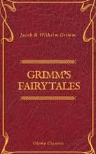Grimm's Fairy Tales: Complete and Illustrated (Olymp Classics) ebook by Olymp Classics, Wilhelm Grimm, Olymp Classics