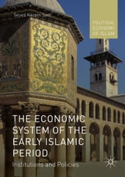 The Economic System of the Early Islamic Period - Institutions and Policies ebook by Seyed Kazem Sadr