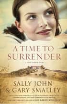 A Time to Surrender ebook by Sally John