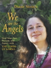 We Are the Angels - Healing Your Past, Present, and Future with the Lords of Karma ebook by Diane Stein