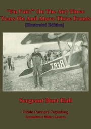 """En L'air!"" (In The Air) Three Years On And Above Three Fronts [Illustrated Edition] ebook by Segeant Bert Hall"