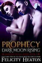 Prophecy: Dark Moon Rising (Vampires Realm Romance Series #3) ebook by