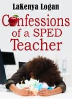 Confessions of SPED Teacher ebook by LaKenya Logan