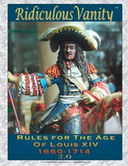 Ridiculous Vanity : Rules for the Age of Louis XIV 1660 - 1714 2.0 ebook by Manny Granillo