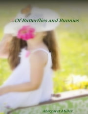 ...Of Butterflies and Bunnies ebook by Margaret (Peggy) Miller