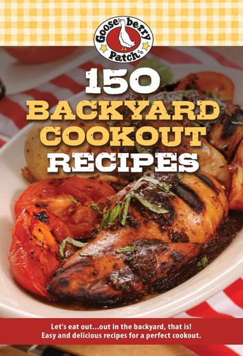 150 Backyard Cookout Recipes ebook by Gooseberry Patch