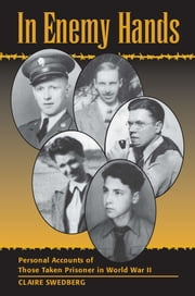 In Enemy Hands - Personal Accounts of Those Taken Prisoner in World War II ebook by Claire E. Swedberg
