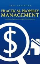 Practical Property Management - A Professional Approach to Managing Canadian Properties ebook by Dave Ravindra
