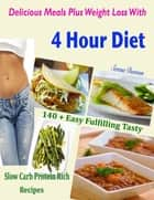 Delicious Meals Plus Weight Loss With 4 Hour Diet : 140 + Easy Fulfilling Tasty Slow Carb Protein Rich Recipes ebook by Serena Dawson