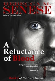 A Reluctance of Blood: Book 1 of the In-Between ebook by Rebecca M. Senese