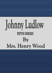 Johnny Ludlow: Fifth Series ebook by Mrs. Henry Wood