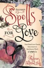 Silver's Spells for Love ebook by Silver RavenWolf