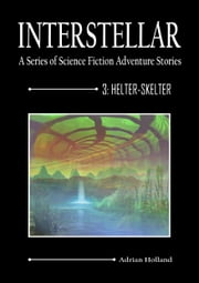 INTERSTELLAR - A Series of Science Fiction Adventure Stories - 3:Helter-Skelter ebook by Adrian Holland