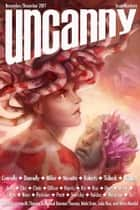 Uncanny Magazine Issue 19 - November/December 2017 ebook by Lynne M. Thomas, Michael Damian Thomas, Sam J. Miller & Lara Elena Donnolly,...