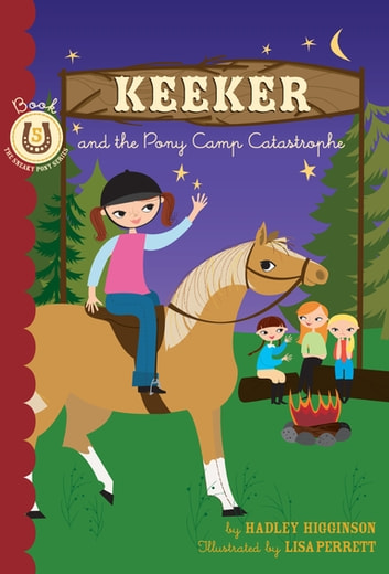 Keeker and the Pony Camp Catastrophe - Book 5 in the Sneaky Pony Series ebooks by Hadley Higginson