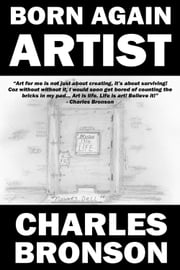 Born Again Artist ebook by Charles Bronson