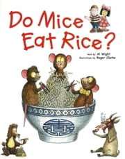 Do Mice Eat Rice ? - Did you ever wonder why we eat what we do? ebook by Al Wight,Roger Clarke