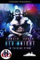 Her Knight in Shining Stone ebook by Tamsin Baker