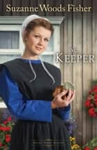 The Keeper (Stoney Ridge Seasons Book #1) - A Novel ebook by Suzanne Woods Fisher