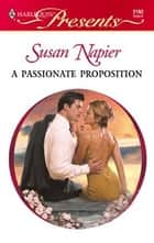 A Passionate Proposition ebook by Susan Napier