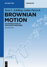 Brownian Motion - An Introduction to Stochastic Processes ebook by René L. Schilling,Lothar Partzsch,Björn Böttcher