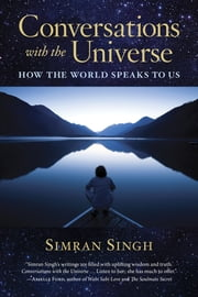 Conversations with the Universe - How the World Speaks to Us ebook by Simran Singh,Inna Segal
