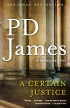 A Certain Justice - An Adam Dalgliesh Novel ebook by P.D. James