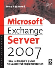 Microsoft Exchange Server 2007: Tony Redmond's Guide to Successful Implementation ebook by Redmond, Tony