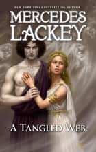 A Tangled Web - A Fantasy Retelling of a Greek Mythology Romance ebook by Mercedes Lackey