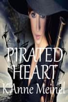 Pirated Heart - Pirated, #2 ebook by K'Anne Meinel