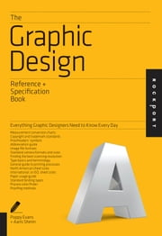 The Graphic Design Reference & Specification Book - Everything Graphic Designers Need to Know Every Day ebook by Poppy Evans,Aaris Sherin,Lee
