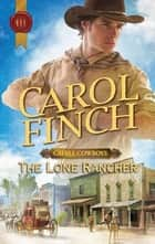 The Lone Rancher ebook by Carol Finch