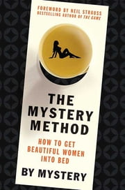 The Mystery Method - How to Get Beautiful Women Into Bed ebook by Mystery,Neil Strauss,Chris Odom