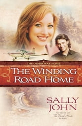 The Winding Road Home ebook by Sally John