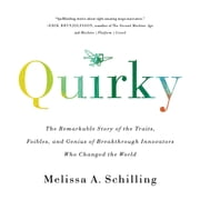 Quirky - The Remarkable Story of the Traits, Foibles, and Genius of Breakthrough Innovators Who Changed the World audiobook by Melissa A Schilling