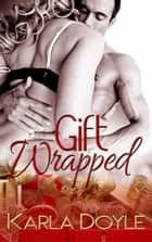 Gift Wrapped ebook by Karla Doyle