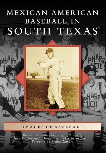 Mexican American Baseball in South Texas ebook by Richard A. Santillán,Gregory Garrett,Juan D. Coronado,Jorge Iber,Roberto Zamora