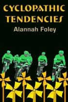 Cyclopathic Tendencies ebook by Alannah Foley