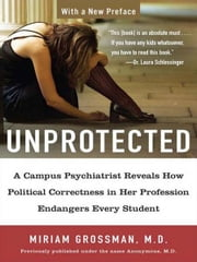 Unprotected - A Campus Psychiatrist Reveals How Political Correctness in Her Profession Endangers Every Student ebook by Miriam Grossman