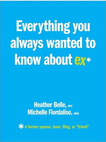 Everything You Always Wanted to Know About Ex* ebook by Michelle Fiordaliso,Heather Belle