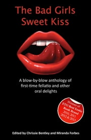 The Bad Girls Sweet Kiss - A blow-by-blow anthology of first-time fellatio and other oral delights ebook by Allison Wonderland,Dorla Moorhouse,Angela Propps,Josephine Myles,Marie Carlson,Clarice Clique,Elizabeth Coldwell,Eva Moffatt,Ivanna Camelot,Julia Jones,Ashley Lake,Sophie Orlee,Jennifer O'Donnell,Beverly Marsh,Paul Mandrake,Reena Duffy,Olivia London,B L Morticia,Giselle Renarde,Shadow Mandoll,Joe Filippone,Ciara Dallas,Chrissie Bentley,Miranda Forbes