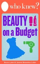 Who Knew? Beauty on a Budget ebook by Bruce Lubin,Jeanne Bossolina-Lubin