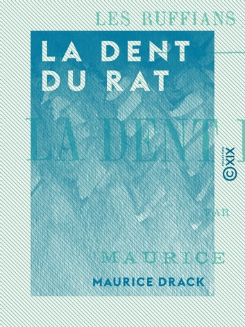 La Dent du rat - Les Ruffians de Paris ebook by Auguste Poitevin